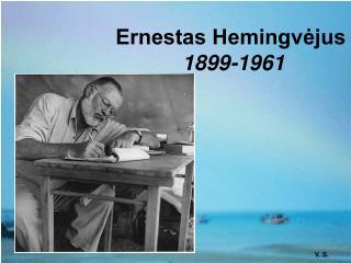 Ernestas Hemingvėjus 1899-1961