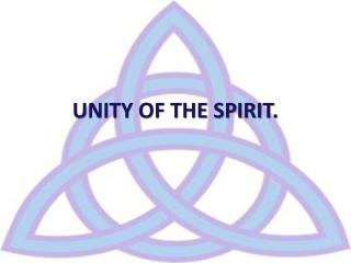 UNITY OF THE SPIRIT .