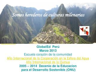 GlobalEd  Perú Marzo 2013 Escuela corazón de la comunidad