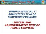UNIDAD ESPECIAL Y ADMINISTRATIVA DE SERVICIOS PUBLICOS  SPECIAL AND ADMINISTRATIVE UNIT OF PUBLIC SERVICES
