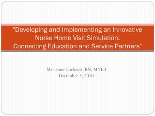 Developing and Implementing an Innovative Nurse Home Visit Simulation:  Connecting Education and Service Partners