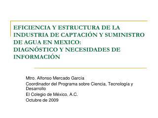 Mtro. Alfonso Mercado García Coordinador del Programa sobre Ciencia, Tecnología y Desarrollo