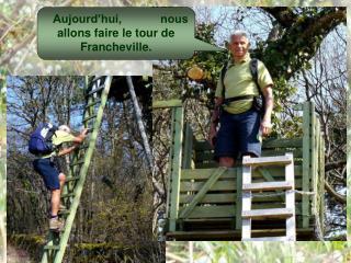 Aujourd'hui,            nous allons faire le tour de Francheville.