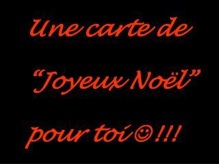 """Une carte de """"Joyeux Noël"""" pour toi   !!!"""