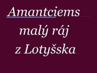 Amantciems malý ráj  z Lotyšska