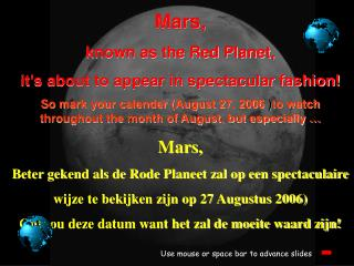 Mars, known as the Red Planet,  it�s about to appear in spectacular fashion!