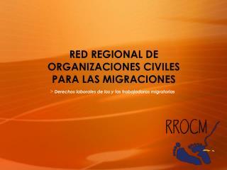 RED  REGIONAL DE ORGANIZACIONES CIVILES PARA LAS MIGRACIONES