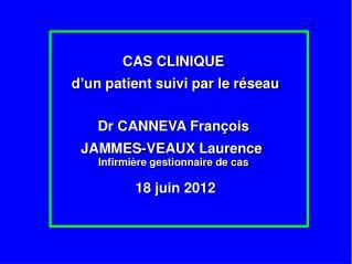 CAS CLINIQUE  d'un patient suivi par le réseau Dr CANNEVA François JAMMES-VEAUX Laurence