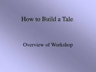 How to Build a Tale