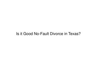 Is it Good No-Fault Divorce in Texas?