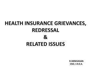 HEALTH INSURANCE GRIEVANCES, REDRESSAL  & RELATED ISSUES