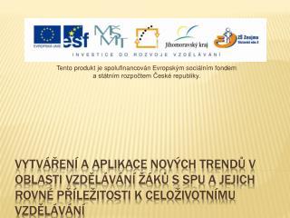 Tento produkt je spolufinancován Evropským sociálním fondem  a státním rozpočtem České republiky.