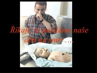 Říkají, že posíláme naše děti na smrt .…
