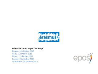 Infosessie Sector Hoger Onderwijs Brugge, 14 oktober 2013 Gent, 21 oktober 2013