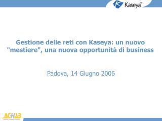 """Gestione delle reti con Kaseya: un nuovo """"mestiere"""", una nuova opportunità di business"""
