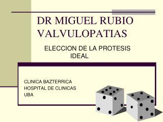 DR MIGUEL RUBIO VALVULOPATIAS