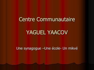 Centre Communautaire YAGUEL YAACOV