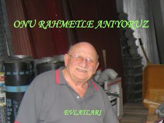 ONU RAHMETLE ANIYORUZ