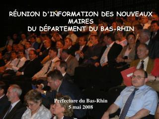 RÉUNION D'INFORMATION DES NOUVEAUX MAIRES DU DÉPARTEMENT DU BAS-RHIN