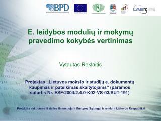 E. leidybos modulių ir mokymų pravedimo kokybės vertinimas Vytautas Rėklaitis