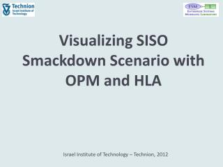 Visualizing SISO Smackdown Scenario with  OPM and HLA