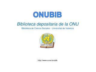 Biblioteca depositaria de la ONU Biblioteca de Ciencia Sociales - Universitat de Valencia