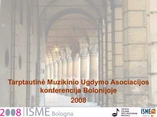 Tarptautinė Muzikinio Ugdymo Asociacijos konferencija Bolonijoje 2008
