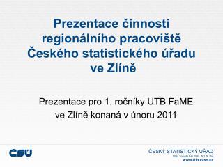 Prezentace činnosti  regionálního pracoviště Českého statistického úřadu  ve Zlíně