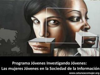 Programa Jóvenes Investigando Jóvenes:   Las mujeres Jóvenes en la Sociedad de la Información