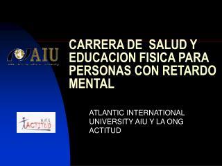 CARRERA DE  SALUD Y EDUCACION FISICA PARA PERSONAS CON RETARDO MENTAL