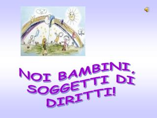 NOI BAMBINI,  SOGGETTI DI DIRITTI!
