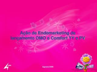 Ação de Endomarketing de lançamento OMO e Comfort YY e PV