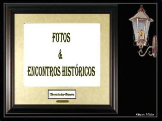 Fotos &  Encontros Hist�ricos