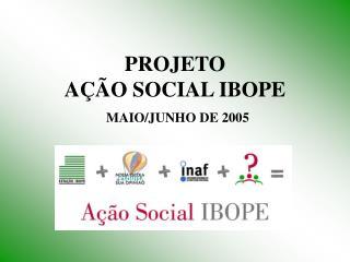 PROJETO  AÇÃO SOCIAL IBOPE MAIO/JUNHO DE 2005