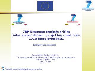 7BP K osmoso temin ės srities  informacin ė diena –  projektai , rezultatai.  2010 metų kvietimas.