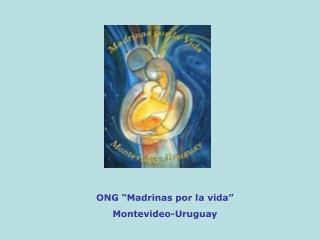 """ONG """"Madrinas por la vida""""  Montevideo-Uruguay"""