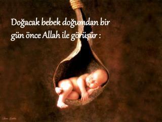 Doğacak bebek doğumdan bir gün önce Allah ile görüşür :