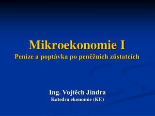 Mikroekonomie I  Peníze a poptávka po peněžních zůstatcích