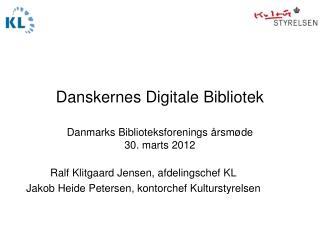 Danskernes Digitale Bibliotek Danmarks Biblioteksforenings årsmøde 30. marts 2012
