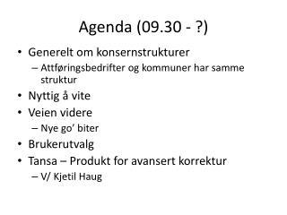 Agenda (09.30 - ?)