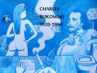 CHARLES BUKOWSKI 1920-1994