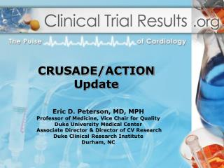 Eric D. Peterson, MD, MPH  Professor of Medicine, Vice Chair for Quality  Duke University Medical Center  Associate Dire
