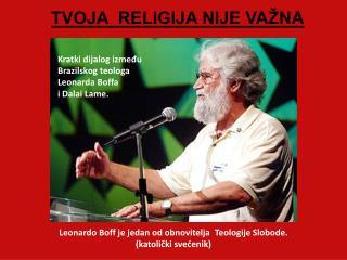 Kratki dijalog između  Brazil skog  teolog a Leonard a  Boff a i  Dalai Lam e .