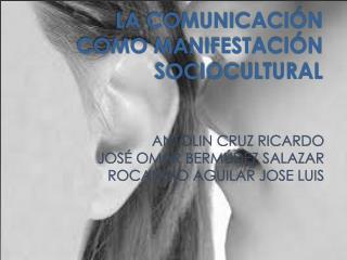 LA COMUNICACIÓN COMO MANIFESTACIÓN SOCIOCULTURAL