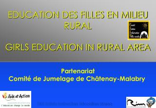 EDUCATION DES FILLES EN MILIEU RURAL GIRLS EDUCATION IN RURAL AREA