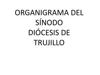 ORGANIGRAMA DEL  SÍNODO  DIÓCESIS DE TRUJILLO