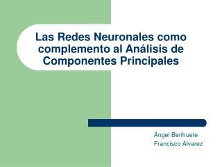 Las Redes Neuronales como complemento al Análisis de Componentes Principales