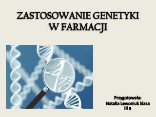 ZASTOSOWANIE GENETYKI  W FARMACJI