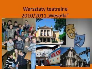 """Warsztaty teatralne 2010/2011""""Wesołki"""""""