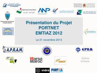 Présentation du Projet  PORTNET EMTIAZ 2012 Le 21 novembre 2013